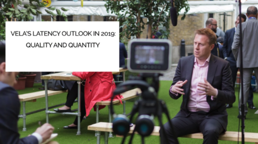 Vela's Latency Outlook in 2019: Quality and Quantity