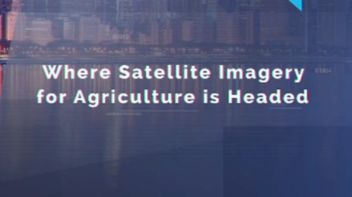 Where Satellite Imagery for Agriculture is Headed