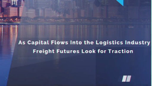 As Capital Flows Into The Logistics Industry, Freight Futures Look For Traction