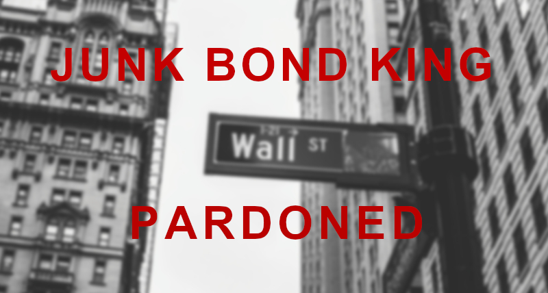 Junk bond king's pardon 'is spectacular' for Wall Street; Franklin Templeton to acquire Legg Mason for $4.5 billion