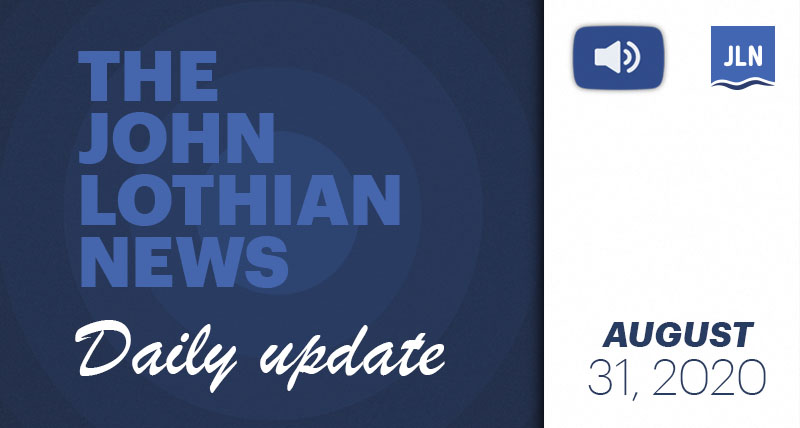 THE JOHN LOTHIAN NEWS DAILY UPDATE – 8/31/2020