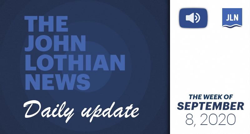 THE JOHN LOTHIAN NEWS DAILY UPDATE (WEEKLY ROUNDUP) – WEEK OF 9/8/2020