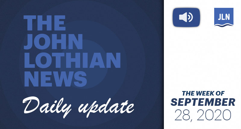 THE JOHN LOTHIAN NEWS DAILY UPDATE (WEEKLY ROUNDUP) – WEEK OF 9/28/2020