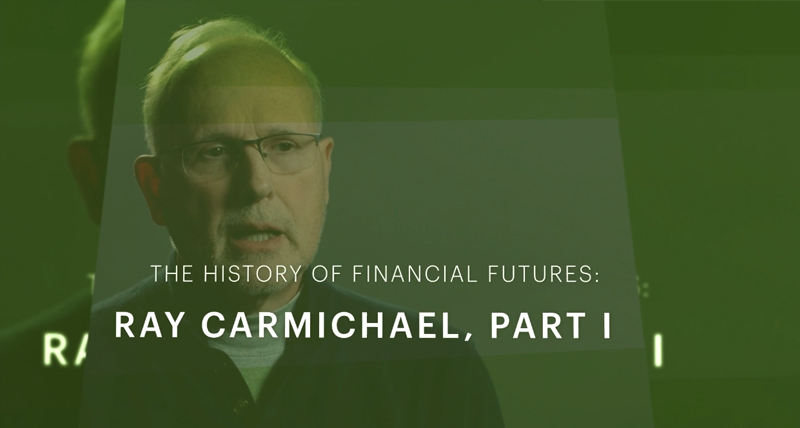 Ray Carmichael – The History of Financial Futures Part I