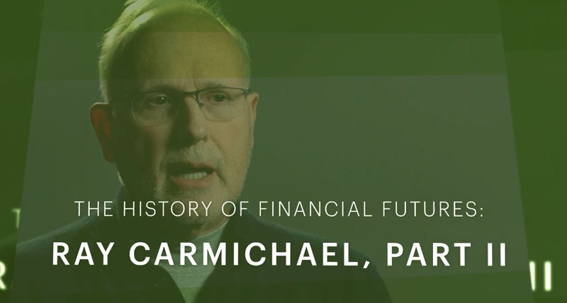 Ray Carmichael – The History of Financial Futures – Part 2
