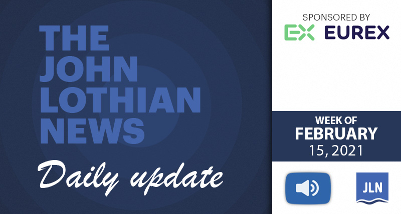 THE JOHN LOTHIAN NEWS DAILY UPDATE (WEEKLY ROUNDUP) – WEEK OF 2/15/2021