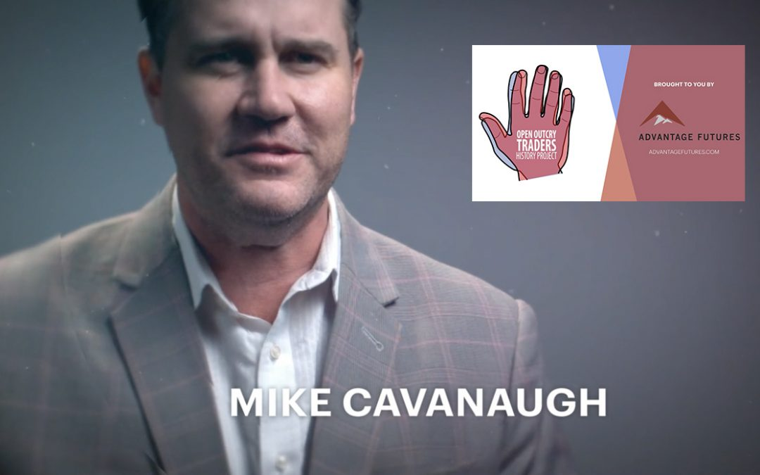 Mike Cavanaugh – Open Outcry Traders History Project