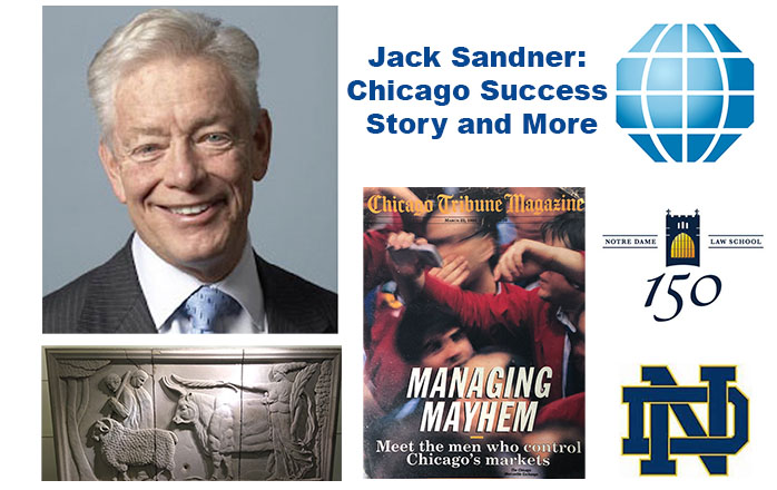 Jack Sandner: Chicago Success Story, Fighter, Lawyer, Trader, Brokerage Executive, Exchange Leader, Civic Leader and Investor